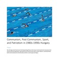 Communism, Post-Communism, Sport, and Patriotism in 1980s-1990s Hungary by Sarah Johns and Morgana Olbrich