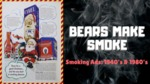 Bears Make Smoke: The Evolution of Cigarette Advertisements in the 1940s and 1980s