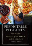 Predictable Pleasures: Food and the Pursuit of Balance in Rural Yucatán