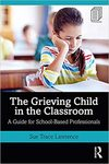 The Grieving Child in the Classroom: A Guide for School-Based Professionals